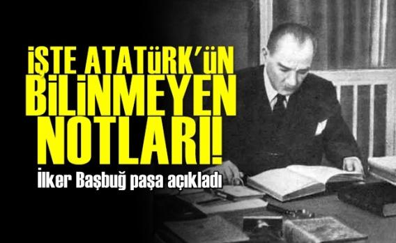 İşte Atatürk'ün Bilinmeyen Notları!