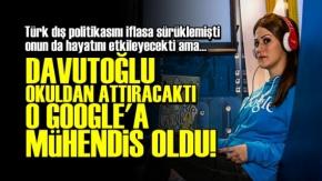 Davutoğlu Attıracaktı O Google'a Mühendis Oldu!