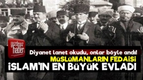 İslam#039;ın En Büyük Evladı; Mustafa Kemal...