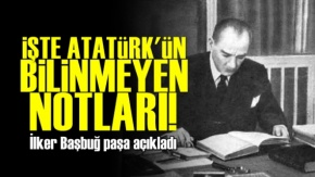 İşte Atatürk#039;ün Bilinmeyen Notları!