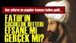 Fatih#039;in Çocukluk Defteri Gerçek Mi?