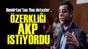 'Özerkliği AKP İstiyordu!'