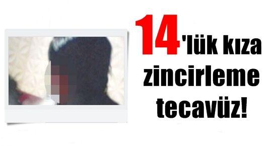 14'LÜK KIZA ZİNCİRLEME TECAVÜZ!