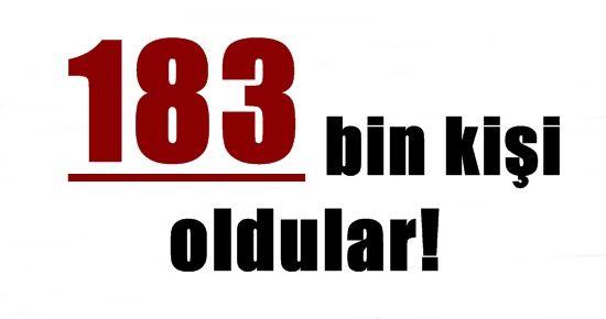 183 BİN KİŞİ OLDULAR!