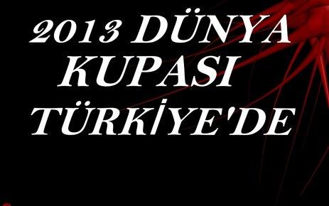 2013 DÜNYA KUPASI TÜRKİYE'DE