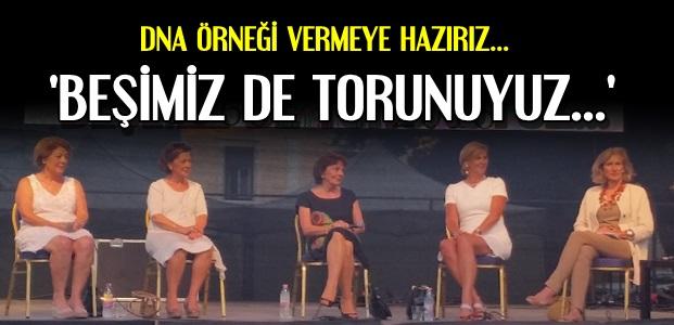 'BEŞİMİZ DE TORUNUYUZ...'
