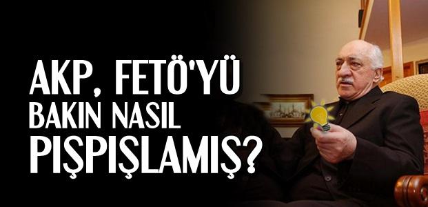 FETÖ'YÜ BÖYLE PIŞPIŞLAMIŞLAR...