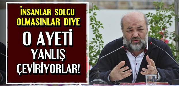 'SIRF SOLCU OLMASINLAR DİYE AYETİ DEĞİŞTİRİYORLAR'