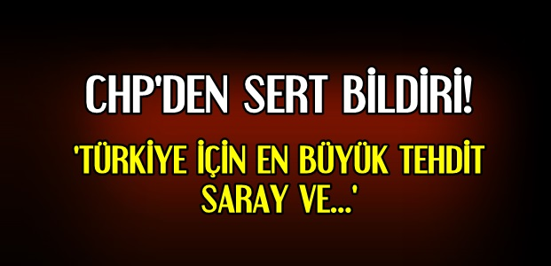 CHP'DEN SERT BİLDİRİ...