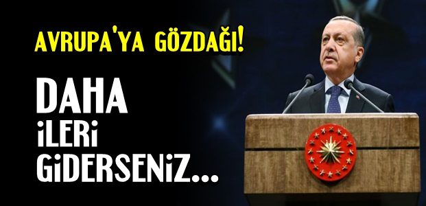 ERDOĞAN'DAN TÜM AVRUPA'YA GÖZDAĞI!