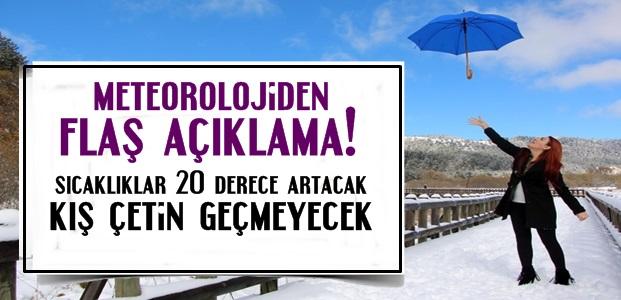 METEOROLOJİ'DEN FLAŞ KIŞ AÇIKLAMASI!