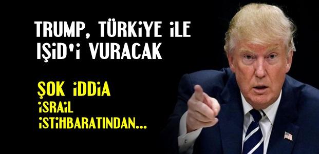 'TRUMP, TÜRKİYE İLE IŞİD'İ VURACAK'