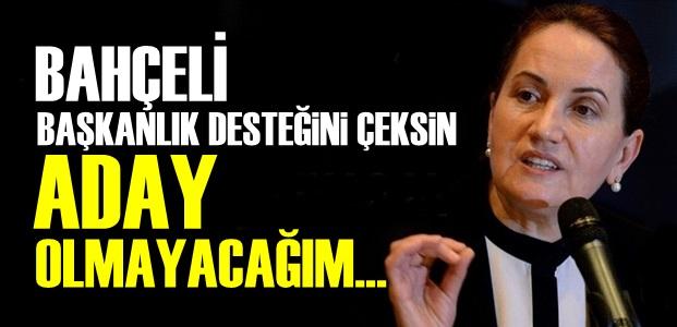 """""""DESTEĞİNİ ÇEK, SÖZ ADAY OLMAYACAĞIM"""""""