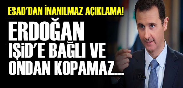 'ERDOĞAN IŞİD'E VE EL KAİDE'YE BAĞLI...'