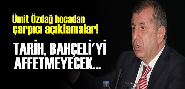 'TARİH BAHÇELİ'Yİ AFFETMEYECEK'