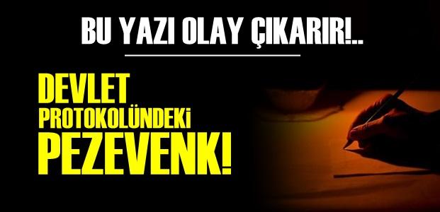 'DEVLET PROTOKOLÜNDEKİ PEZEVENK!'
