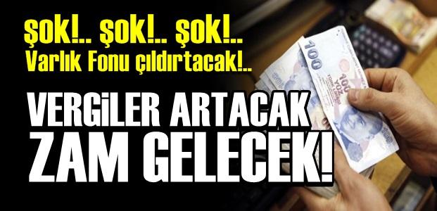 VERGİLER ARTACAK.. ZAM GELECEK!..
