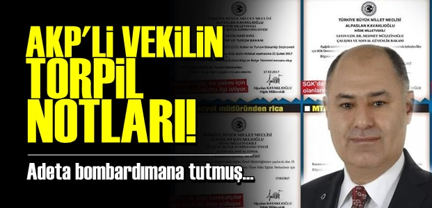 AKP'Lİ VEKİLİN TORPİL NOTLARI!