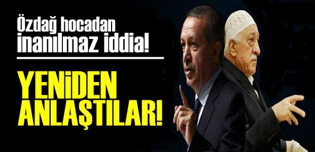 'FETÖ-AKP YENİDEN ANLAŞTI!'
