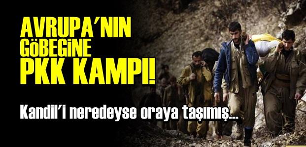 AVRUPA'NIN GÖBEĞİNE PKK KAMPI!..