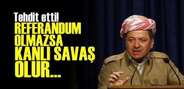 BARZANİ TEHDİT ETTİ!..