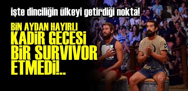 EŞSİZ KADİR GECESİ BİR SURVIVOR ETMEDİ!