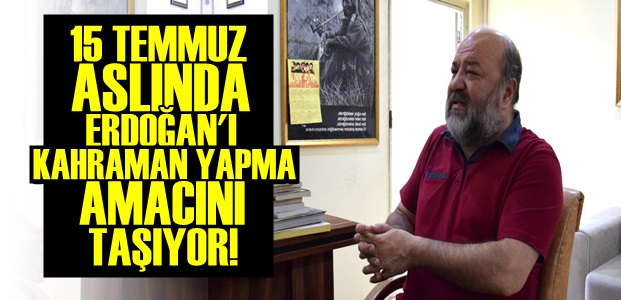 '15 TEMMUZ BASİT BİR ANKARA VAKASIDIR'