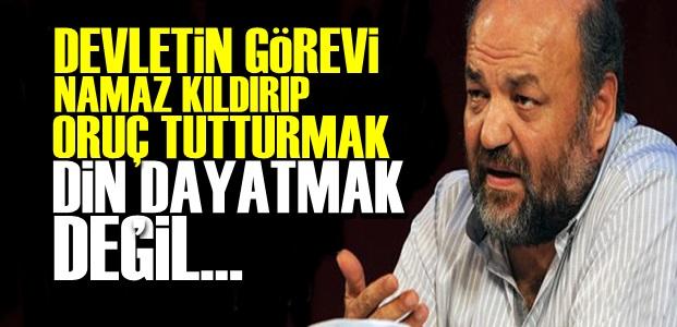 'DEVLETİN GÖREVİ NAMAZ KILDIRMAK DEĞİL...'