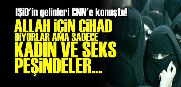 IŞİD'İN GELİNLERİ CNN'E KONUŞTU!