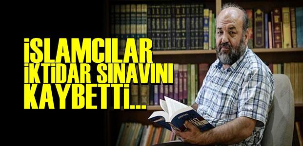 'İSLAMCILAR İKTİDAR SINAVINI KAYBETTİ...'