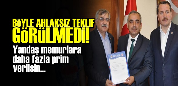 'YANDAŞ MEMURLARA DAHA FAZLA PRİM VERİLSİN'