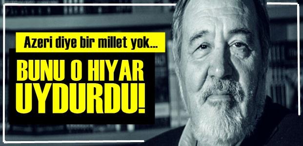 'AZERİDİYE BİR MİLLET YOK...'