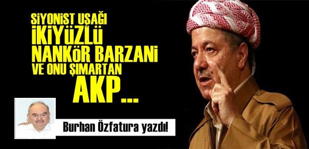 SİYONİST UŞAĞI BARZANİ VE AKP!..