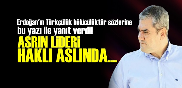 'ASRIN LİDERİ HAKLI ASLINDA...'