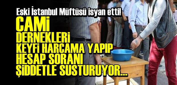 'CAMİ DERNEKLERİ YERLİ-YERSİZ PARA TOPLUYOR'