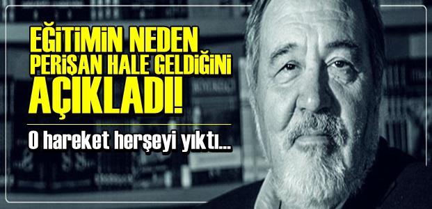 'EĞİTİM ASIL O HAREKETİN ARDINDAN YIKILDI'