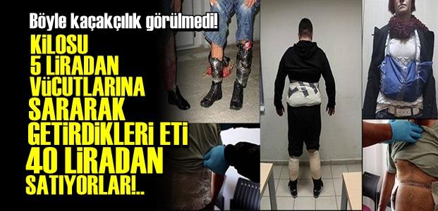 KİLOLARCA ETİ VÜCUTLARINDA GİZLİYORLAR!