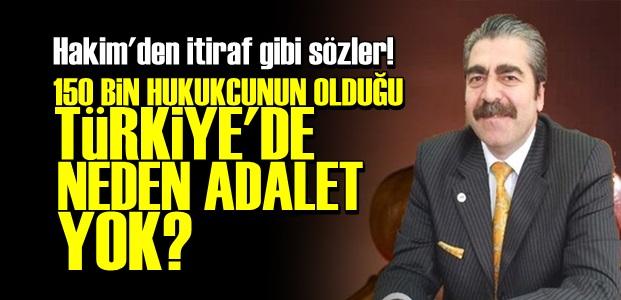 TÜRKİYE'DE NEDEN ADALET YOK?