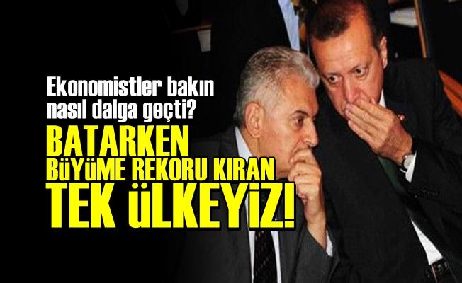 'BATARKEN BÜYÜM REKORU KIRAN TEK ÜLKEYİZ'