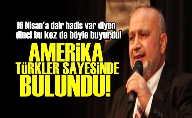 'AMERİKA TÜRKLER SAYESİNDE BULUNDU'