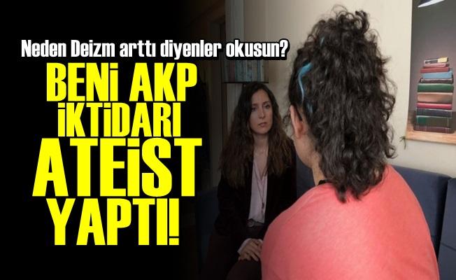 'BENİ AKP İKTİDARI ATEİST YAPTI'
