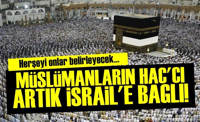 ŞOK! HAC İBADETİ ARTIK İSRAİL'E BAĞLI...