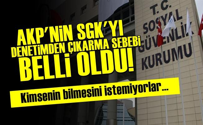 AKP SGK'yı Denetimden Çıkarmış Çünkü...