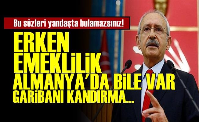 Kılıçdaroğlu: Erken Emeklilik Dünyada Var...