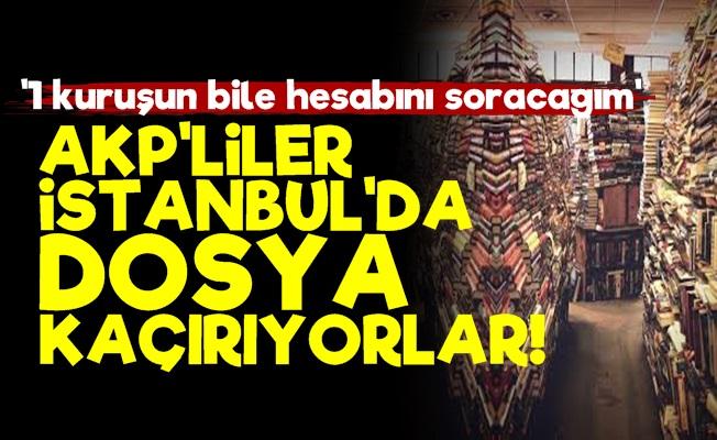 Olay! AKP'liler İstanbul'da Dosya Kaçırıyor...