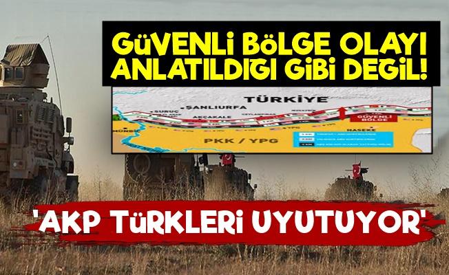 'AKP Güvenli Bölge İle Türkleri Uyutuyor'