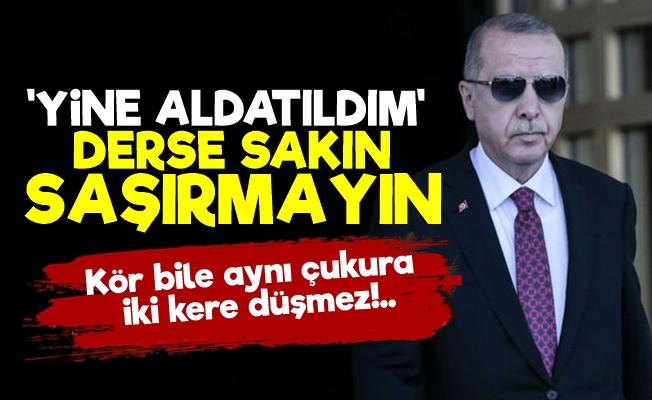 'Tayyip Erdoğan Yine Aldatılacak Çünkü...'