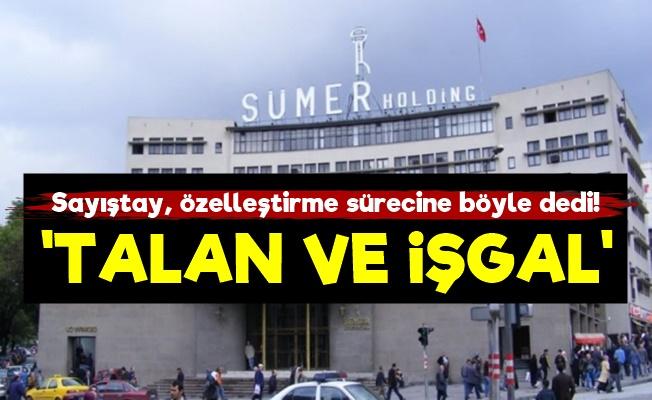 Sayıştay: Sümer'in Özelleştirmesi 'Talan Ve İşgal'