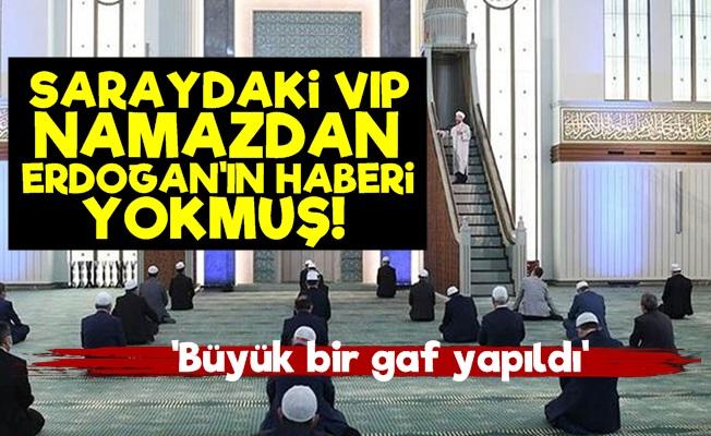 'VIP Namazdan Erdoğan'ın Haberi Yoktu'
