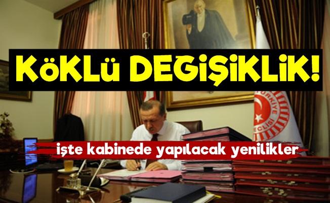 Erdoğan'dan Kabinede Köklü Değişiklikler!